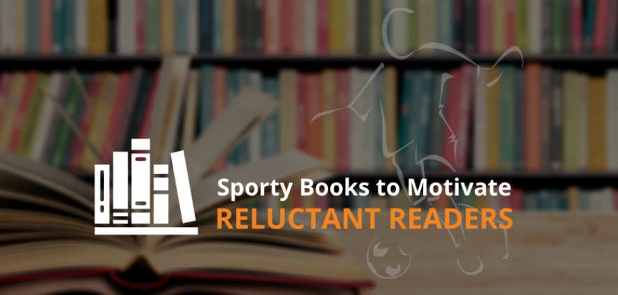 How to Motivate & Inspire Reluctant Readers with Sport Books for Children