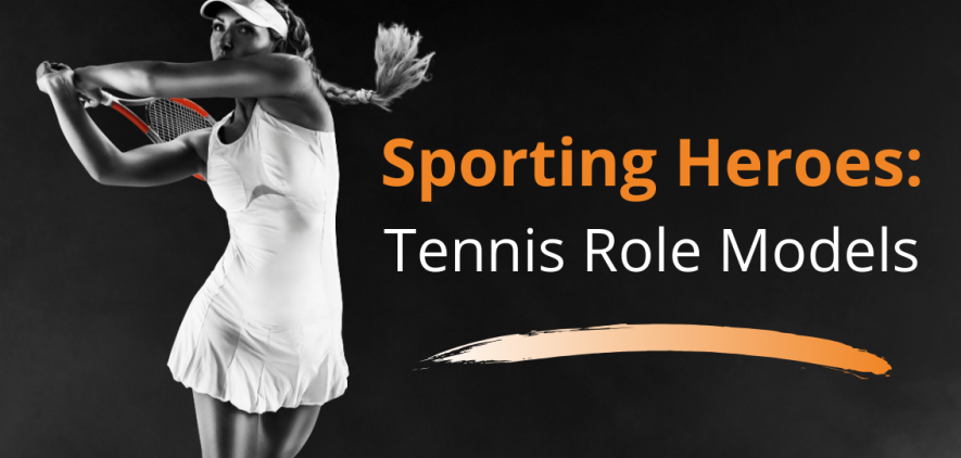 Our Sporting Heroes: Role Models from the World of Tennis